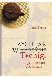 Życie jak w Tochigi Na japońskiej prowincji - Anna Ikeda