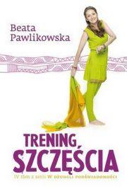 Trening szczęścia - Beata Pawlikowska