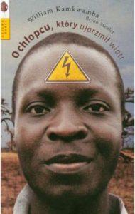 O chłopcu który ujarzmił wiatr - Kamkwamba William, Bryan Mealer