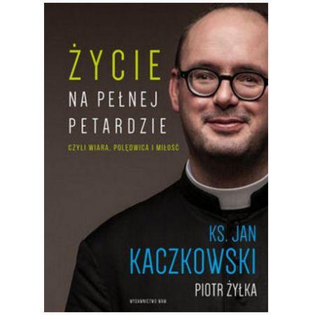 Ksiądz Jan Kaczkowski. Życie na pełnej petardzie.