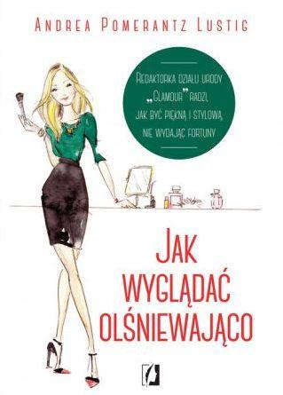 """""""Jak wyglądać olśniewająco"""" Andrea Pomerantz Lustig - recenzja książki"""