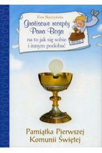 Gratisowe recepty Pana Boga na to jak się sobie i innym podobać. Pamiątka Pierwszej Komunii Świętej