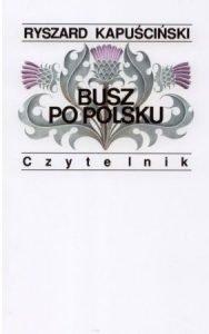 Ryszard Kapuściński - Busz po polsku - Kup w TaniaKsiazka.pl