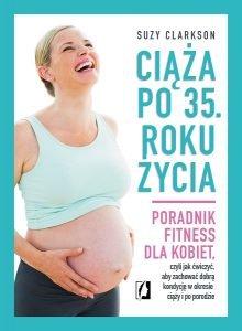 Ciąża po 35 roku życia - sprawdź na TaniaKsiązka.pl!