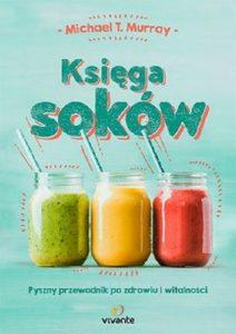 3 przepisy na soki owocowo-warzywne Księga soków - sprawdź na Taniaksiążka.pl!
