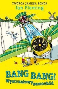 Książka Iana Fleminga w końcu na polskim rynku Bang Bang! Wystrzałowy samochód - zobacz na TaniaKsiazka.pl