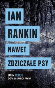Nowość od Iana Rankina Nawet zdziczałe psy - kup na TaniaKsiazka.pl