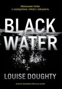 Louise Doughty powraca z nową powieścią Black Water - sprawdź na TaniaKsiazka.pl