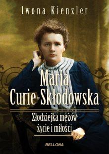 3 najlepsze powieści o Marii Skłodowskiej-Curie: Maria Skłodowska – Curie. Złodziejka mężów. Życie i miłości Iwona Kienzler - sprawdź na TaniaKsiazka.pl!