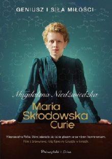 3 najlepsze powieści o Marii Skłodowskiej-Curie: Maria Skłodowska – Curie Magdalena Niedźwiedzka - sprawdź na Taniaksiazka.pl!