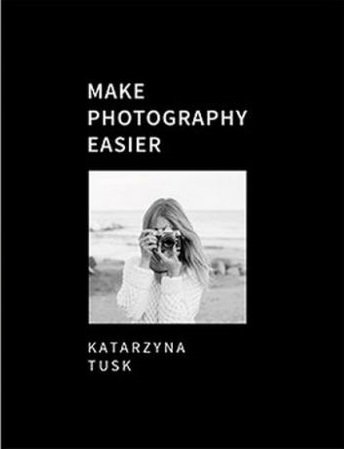 Make photography easier - sprawdź na TaniaKsiazka.pl!