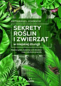 Sekrety roślin i zwierząt w miejskiej dżungli - sprawdź na TaniaKsiazka.pl!