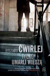 Trzy najlepsze powieści Ryszarda Ćwirleja - sprawdź na TaniaKsiazka.pl!