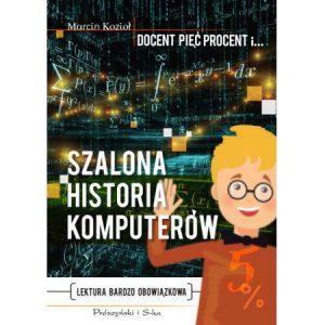 Książka Szalona historia komputerów - sprawdź na TaniaKsiazka.pl!