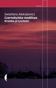 Swietłana Aleksijewicz Czarnobylska modlitwa. Kronika przyszłości - kup na TaniaKsiazka.pl