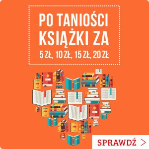 Po taniości książki za 5 zł, 10 zł, 15 zł - sprawdź na TaniaKsiazka.pl!