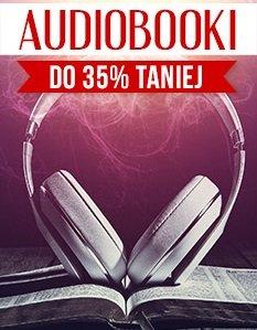 Audiobooki do 35% taniej! - sprawdź na TaniaKsiazka.pl!