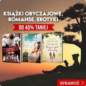 Książki obyczajowe, romanse, erotyki do 40% taniej! - sprawdź na TaniaKsiazka.pl!