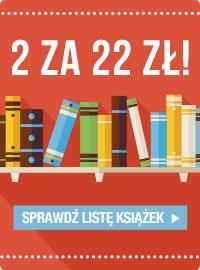 2 za 22 - sprawdż listę książek na TaniaKsiazka.pl!
