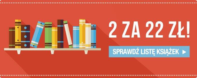 Promocja 2 za 22 zł! Sprawdź listę książek >>>