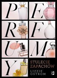 Perfumy. Stulecie zapachów – Lizzie Ostrom
