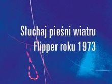 Słuchaj pieśni wiatru Flipper roku 1973 - Haruki Murakami