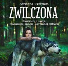 """""""Zwilczona"""" Adrianna Trzepiota – recenzja"""