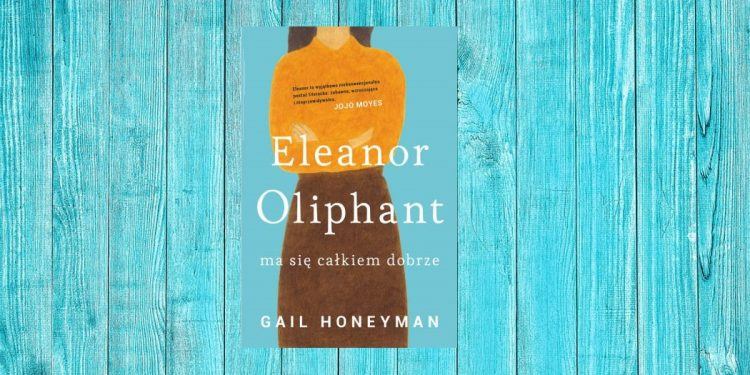 Eleanor Oliphant ma się całkiem dobrze