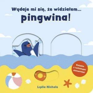 Książki interaktywne dla dzieci - Wydaje mi się że widziałem... pingwina. Sprawdź w TaniaKsiazka.pl