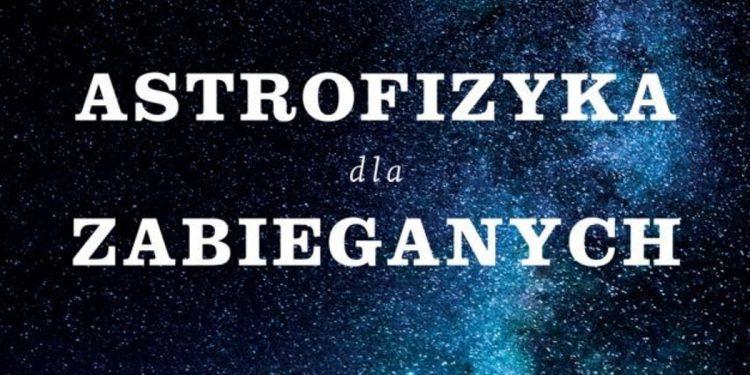 Astrofizyka dla zabieganych - zobacz na TaniaKsiazka.pl