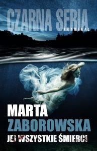 Marta Zaborowska powraca z nową powieścią. Jej wszystkie śmierci - sprawdź na TaniaKsiazka.pl