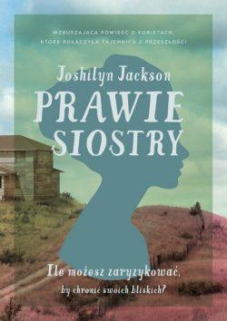 Prawie siostry Joshilyn Jackson - sprawdź na TaniaKsiazka.pl!