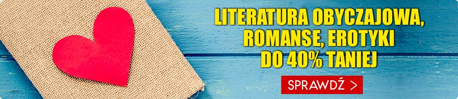 ROMANSE, EROTYKI, LITERATURA OBYCZAJOWA DO 40%