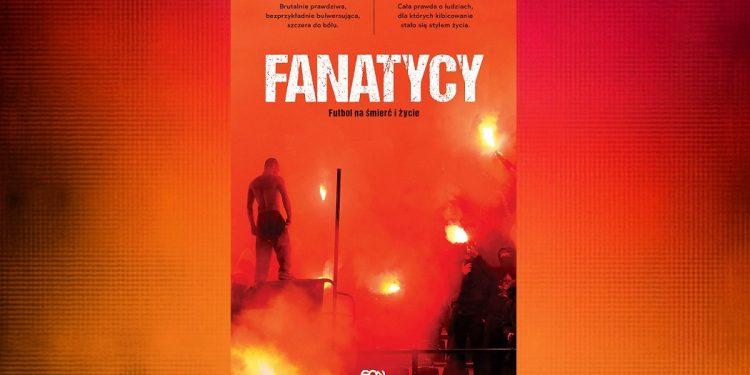 Fanatycy. Futbol na śmierć i życie - sprawdź na TaniaKsiazka.pl