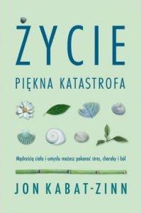 Odnowione wydanie książki Jona Kabata-Zinna. Życie, piękna katastrofa - zobacz na TaniaKsiazka.pl