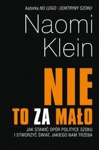 Nowość od Naomi Klein. Nie to za mało - zobacz na TaniaKsiazka.pl