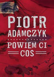 Nowość od Piotra Adamczyka. Powiem ci coś - kup na TaniaKsiazka.pl