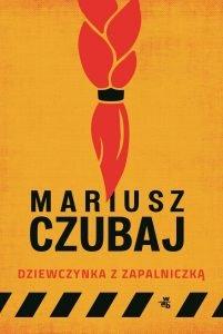 Nowa książka Mariusza Czubaja Dziewczynka z zapalniczką - zobacz na TaniaKsiazka.pl