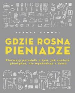 Gdzie rosną pieniądze Joanna Dymmel - sprawdź na TaniaKsiazka.pl!