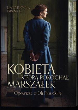 Kobieta którą pokochał Marszałek Katarzyna Droga - sprawdź na TaniaKsiazka.pl!