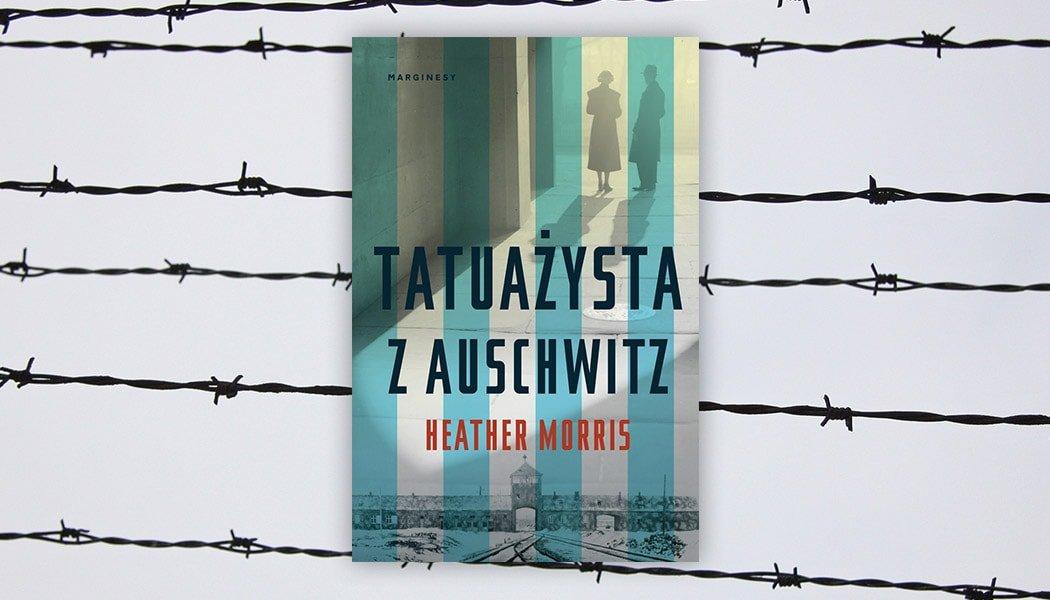 Tatuażysta Z Auschwitz Recenzja Wstrząsającej Historii