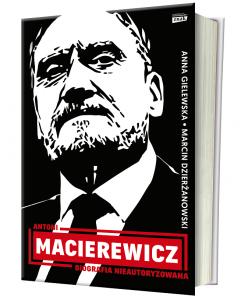 Antoni Macierewicz Biografia Nieautoryzowana w Księgarni TaniaKsiażka.pl