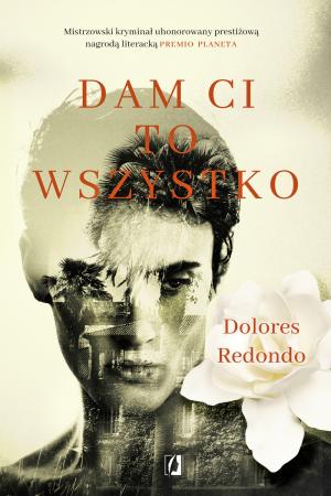Dam ci to wszystko Dolores Redondo - znajdź na TaniaKsiazka.pl!