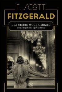 Zbiór opowiadań Francisa Scotta Fitzgeralda Dla ciebie mogę umrzeć - sprawdź na TaniaKsiazka.pl