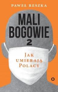 Nowy reportaż Pawła Reszki Mali bogowie 2. Jak umierają Polacy - kup na TaniaKsiazka.pl
