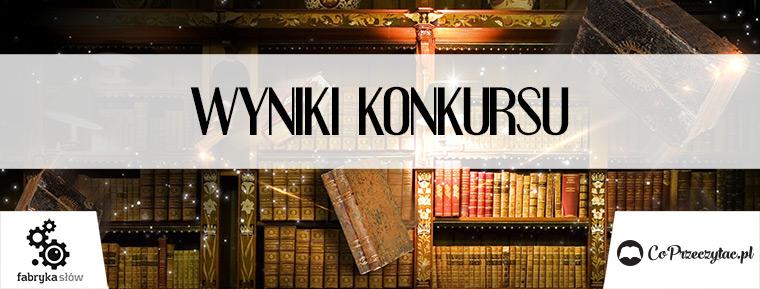 Wyniki konkursu Fantastyczne książki do wygrania z Fabryką Słów