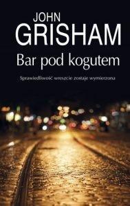 Nowość od Johna Grishama Bar Pod Kogutem - sprawdź na TaniaKsiazka.pl