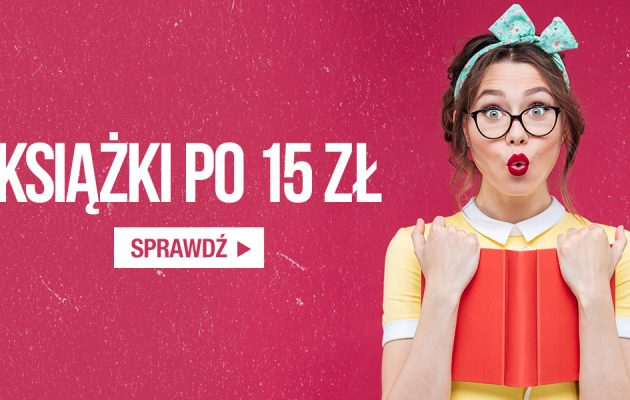 Książki po 15 zł - tylko na taniaksiazka.pl