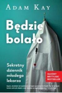 Będzie bolało. Sekretny dziennik młodego lekarza Adama Kaya dostępny w TaniaKsiążka.pl