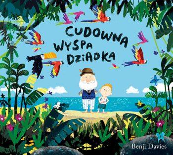 Cudowna wyspa dziadka Benji Davies - znajdź na TaniaKsiazka.pl!